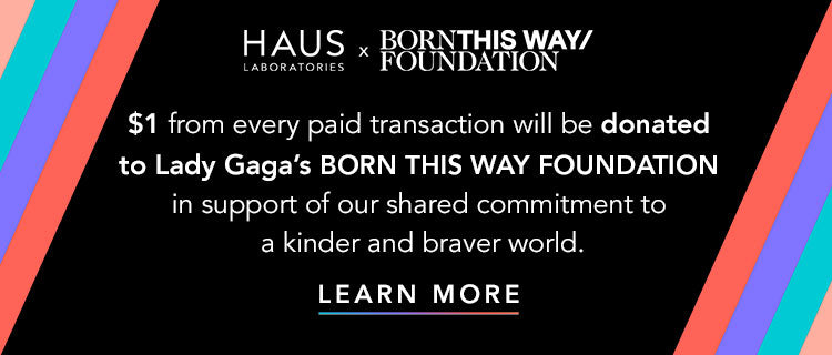 HAUS LABS X BORN THIS WAY FOUNDATION
