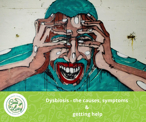 Dysbiosis - The Cause, Symptoms & Getting Help