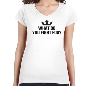 Ladies What Do You Fight For? V-Neck Tee