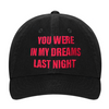 YOU WHERE IN MY DREAM LAST NIGHT HAT