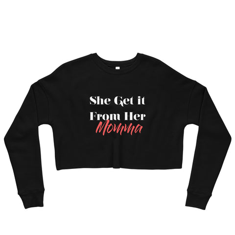 'She Get it From Her Momma' Crop Sweatshirt