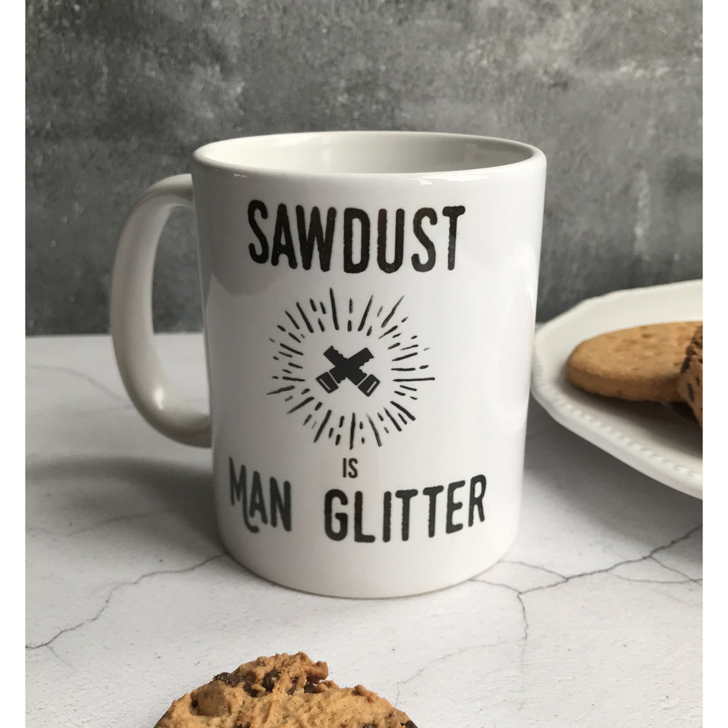 Humorous Mug, Sawdust is Man Glitter