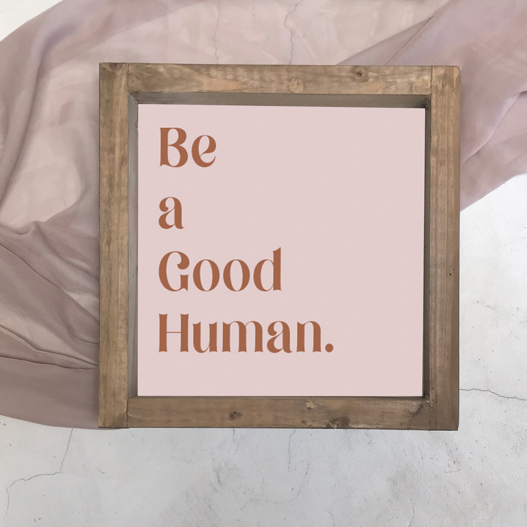 Rustic Sign ,Farmhouse Sign , Hand Crafted Wooden Sign Be a Good Human ...