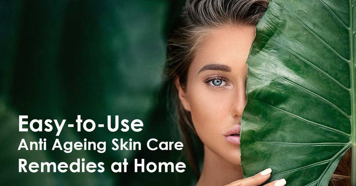 Easy-to-Use Anti Ageing Skin Care Remedies at Home