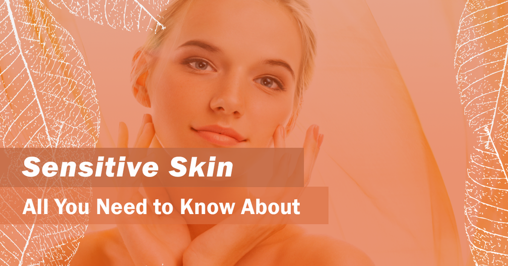 All You Need to Know About Sensitive Skin