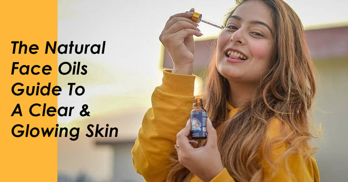 The Natural Face Oils Guide To A Clear And Glowing Skin