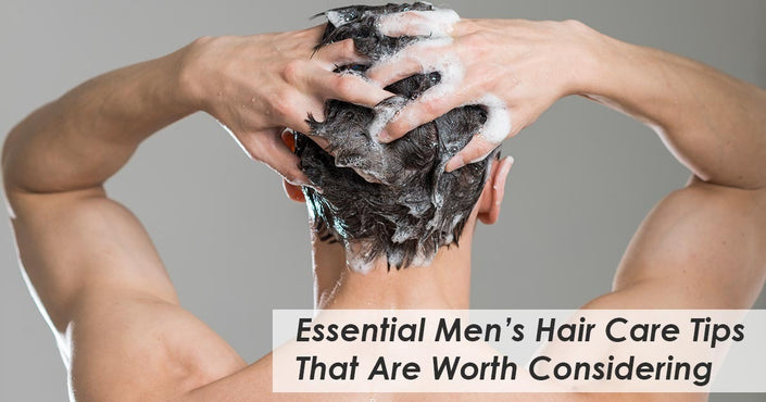 Essential Men's Hair Care Tips That Are Worth Considering