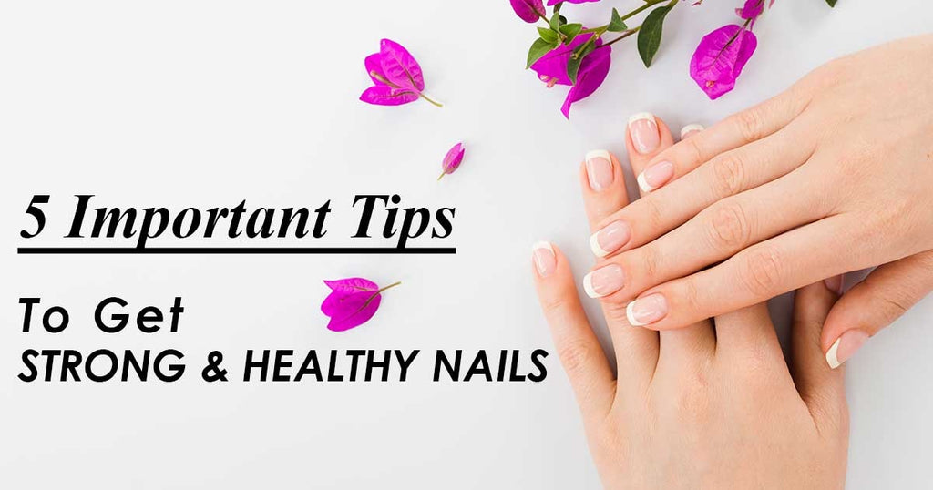 5 Important Tips To Get Long, Strong & Healthy Nails