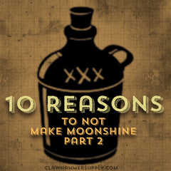 10 Reasons to Not Make Moonshine - Part 2 – Clawhammer Supply