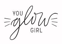 Load image into Gallery viewer, You Glow Girl