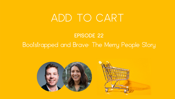 Add to Cart Podcast the Merry People Story