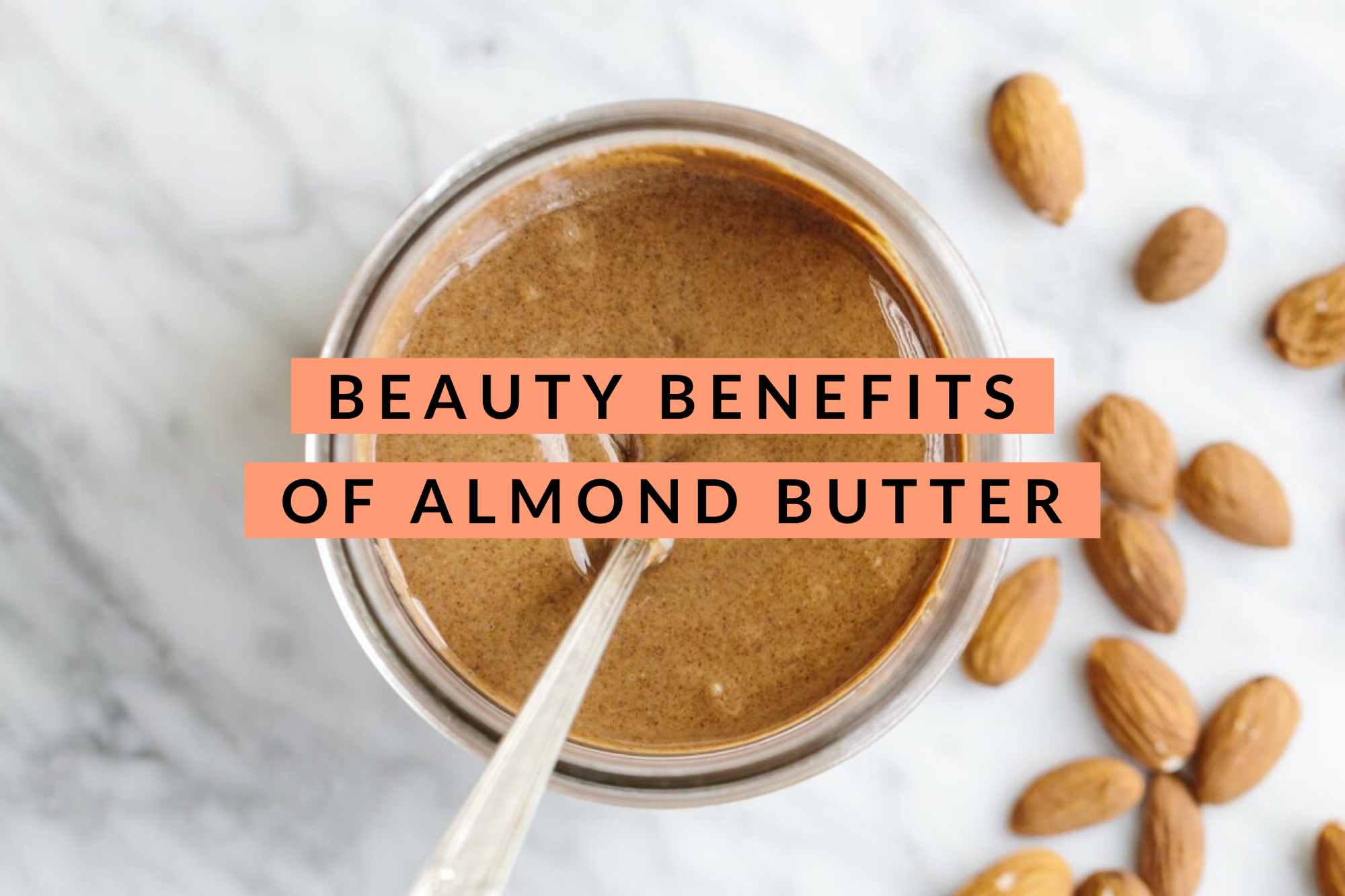 Beauty Benefits of Almond Butter