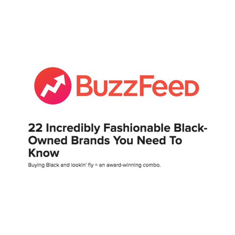 Buzzfeed - 22 Incredibly Fashionable Black-Owned Brands You Need To Know