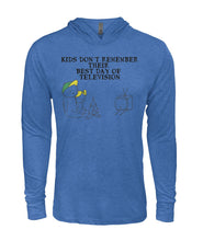"Load image into Gallery viewer, ""Kids don't remember their best day of television""- Hooded Long Sleeve"