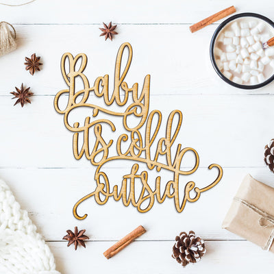 Baby It's Cold Outside Wood Cut Sign