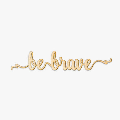 Be Brave Script Wood Sign