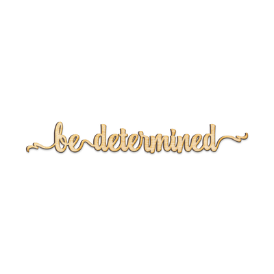 Be Determined Script Wood Sign