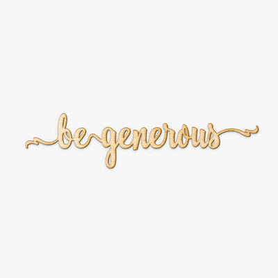 Be Generous Script Wood Sign
