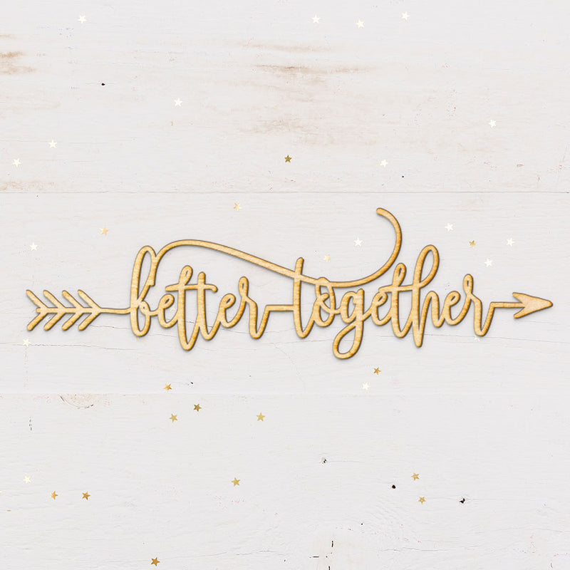 Better Together Arrow Wood Cut Sign