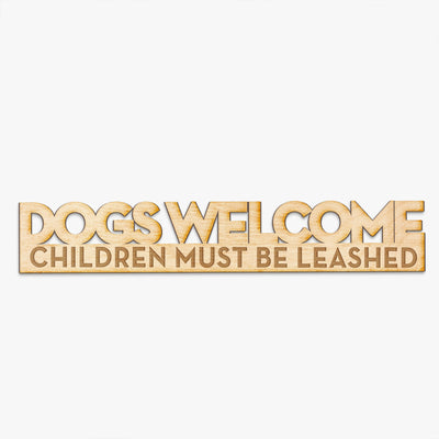 Dogs Welcome, Children Must be Leashed - Wood Engraving