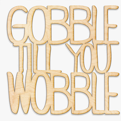 Gobble Till You Wobble Wood Cut Sign