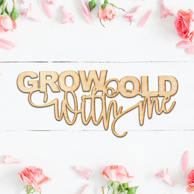 Grow old with me Wood Cut Sign