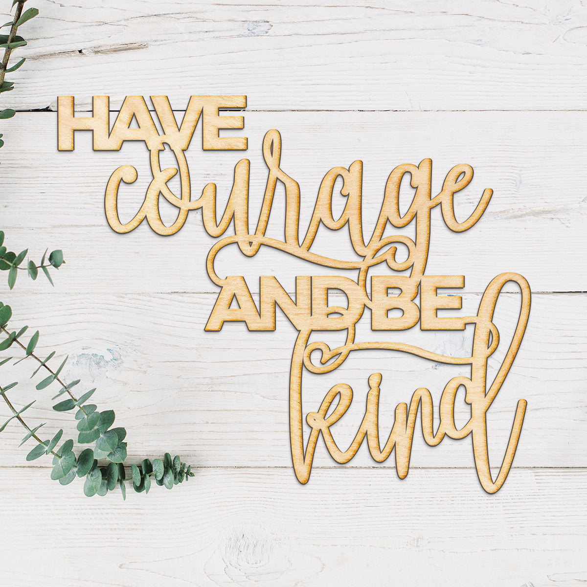 Have Courage and Be Kind Wood Cut