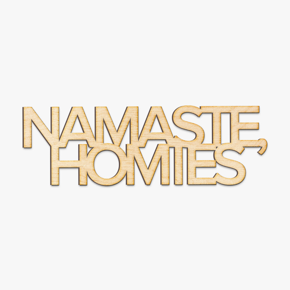 Namaste Homies Wood Cut Sign