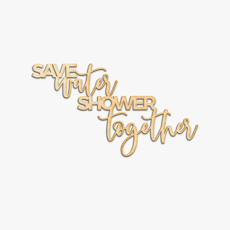 Save Water Shower Together Wood Cut Sign