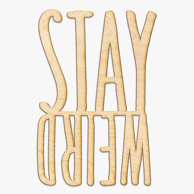 Stay Weird Wood Cut Sign