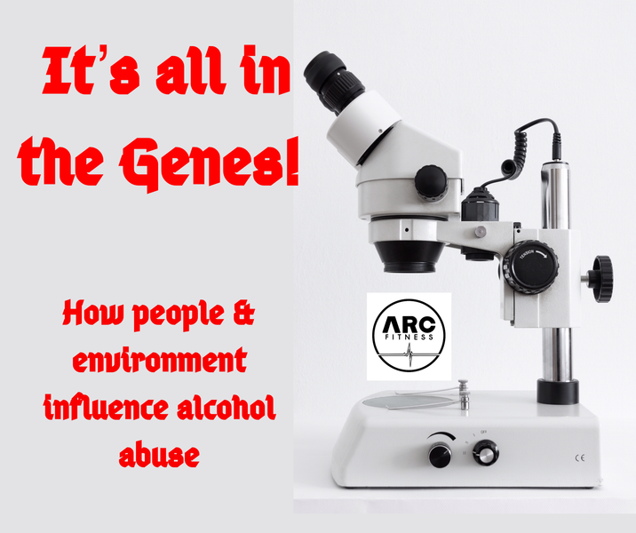 It's ALL in the Genes:  How people & environment influence alcohol abuse.