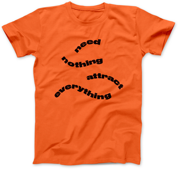 NEED NOTHING ATTRACT EVERYTHING PRINT T-SHIRT