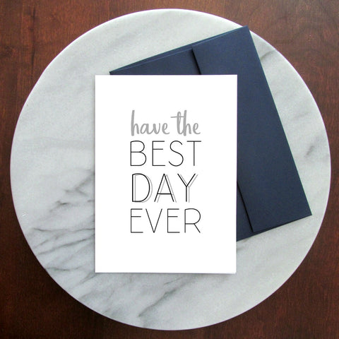 The Best Day Ever Greeting Card - Blank Inside