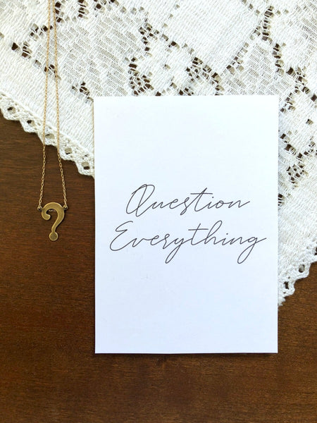 Question Everything Necklace & Print