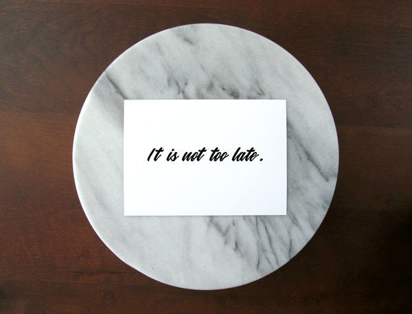 "It Is Not Too Late Print | 5x7"" or 8x10"""