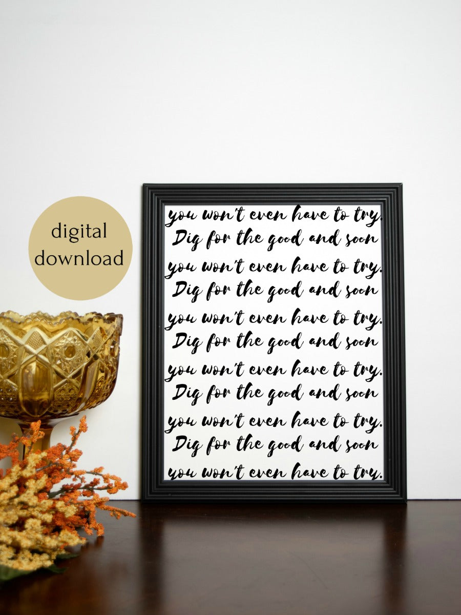 "Dig for the Good Quote Digital Printable | 5x7"" and 8x10"""
