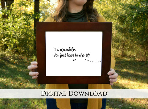 "You Just Have to Do It Digital Printable | 5x7"" and 8x10"""