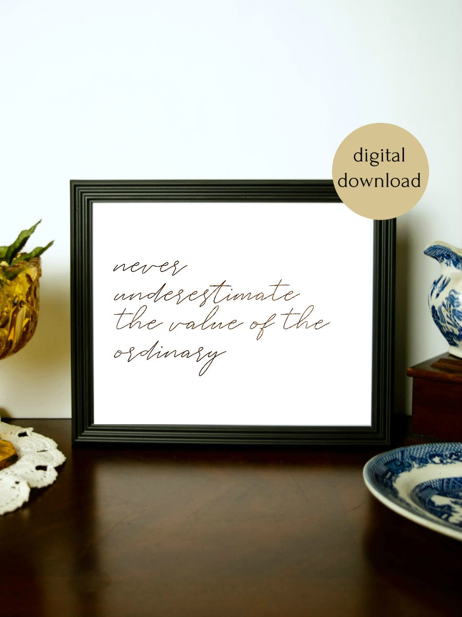 "Value of the Ordinary Quote Digital Printable | 5x7"" and 8x10"""
