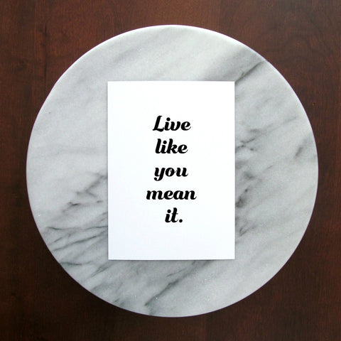 "Live Like You Mean It Print | 5x7"" or 8x10"""