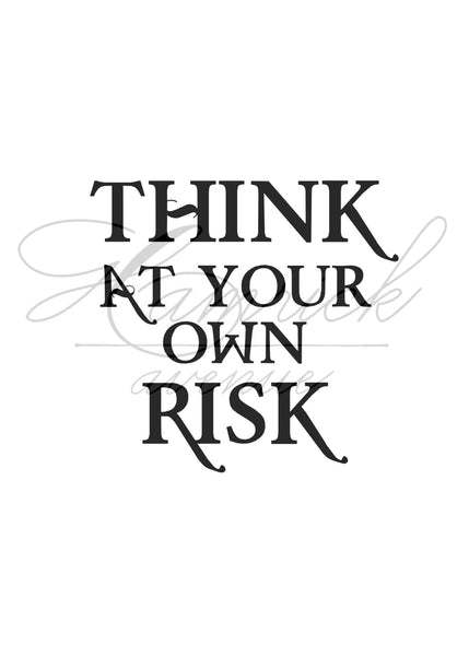"Think At Your Own Risk Digital Printable | 5x7"" and 8x10"""