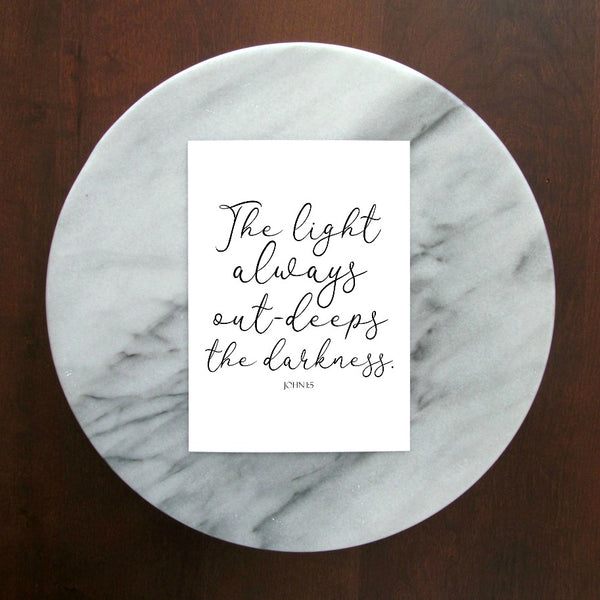 "Light Out-Deeps the Darkness John 1:5 Print | 5x7"" or 8x10"""