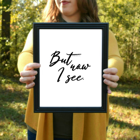"But Now I See Psalm 146:8 Print | 5x7"" or 8x10"""