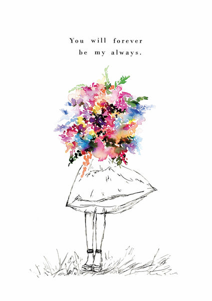 "Watercolour art print of a girl with a colourful bouquet with the quote "" You will always be my forever"", painted by For My Dearest."