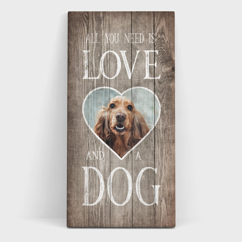 """All You Need is Love and a Dog', Wood-inspired, Light-Brown - Personalized Photo Canvas- FureverTrue"
