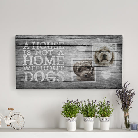 Photo Canvas - A House is Not a Home, Grey (2 dogs)