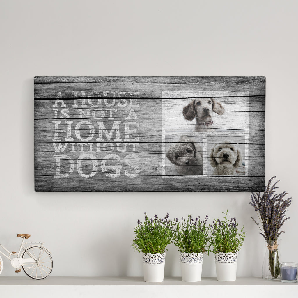 A House is Not a Home, Grey (3 dogs) - Personalized Photo Canvas- FureverTrue