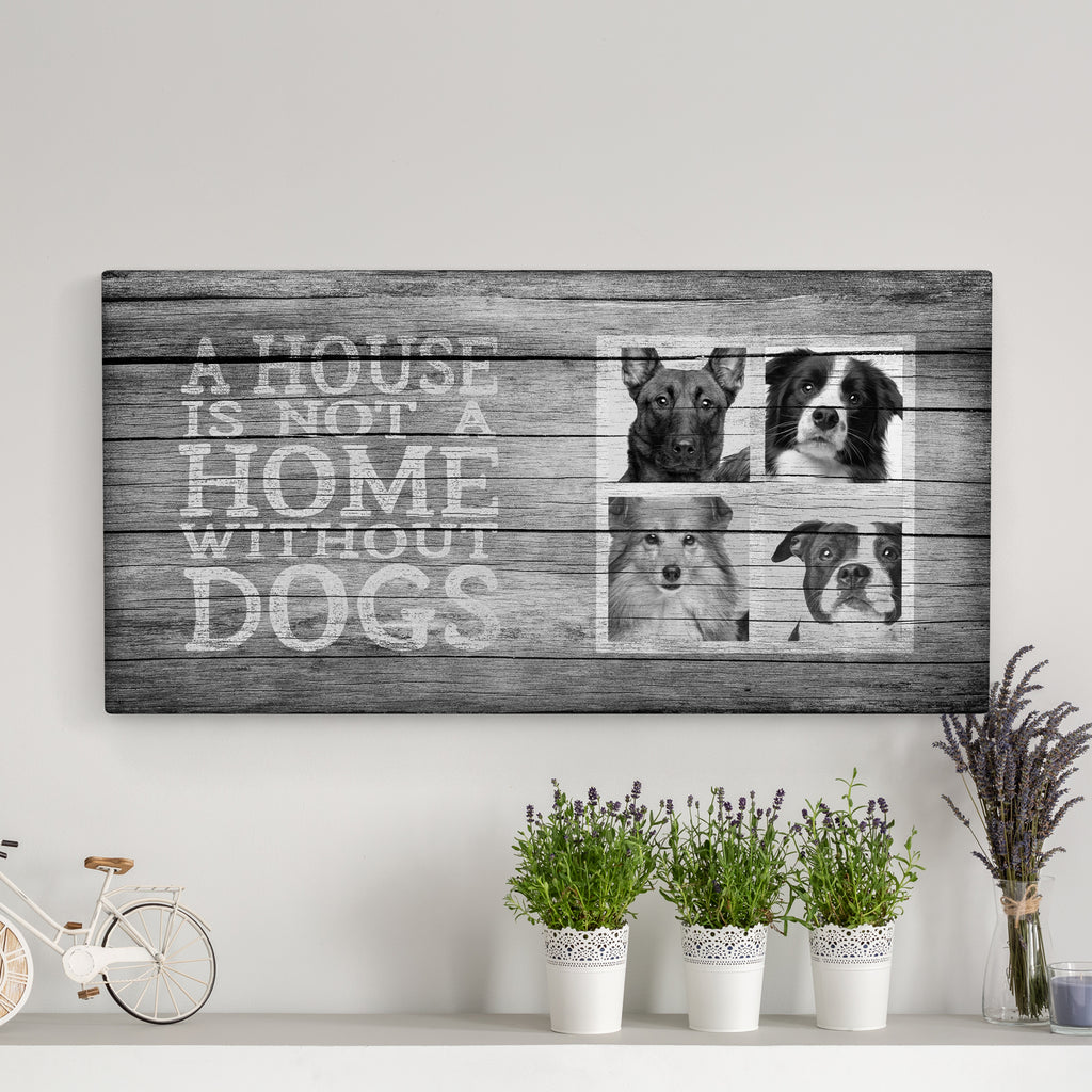 A House is Not a Home, Grey (4 dogs) - Personalized Photo Canvas- FureverTrue