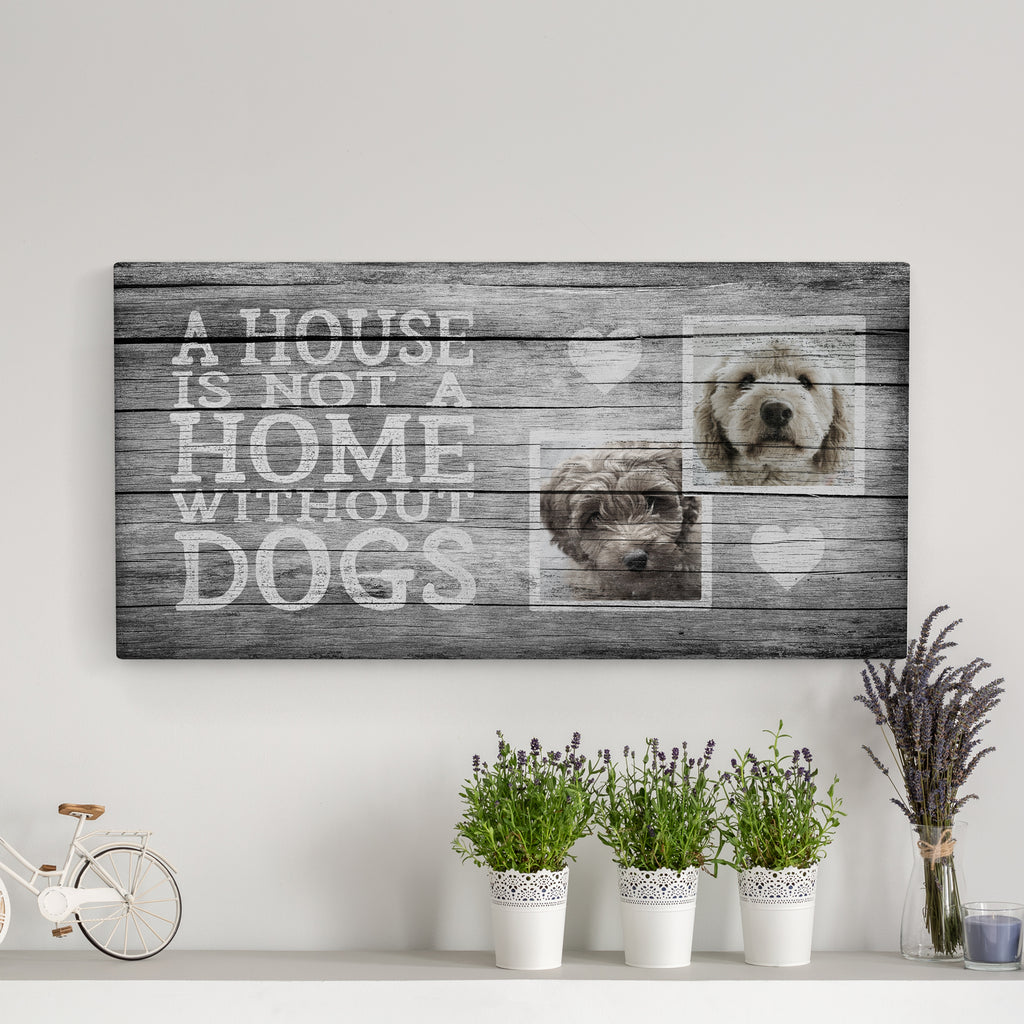 A House is Not a Home, Grey (2 dogs) - Personalized Photo Canvas- FureverTrue