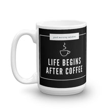 Load image into Gallery viewer, NEW! Life Begins After Coffee Mug
