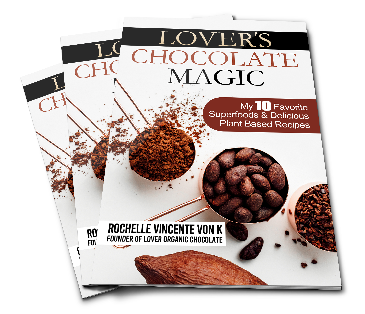 Lover's Chocolate Magic: My 10 Favorite Superfoods & Delicious Plant Based Recipes
